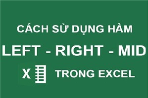 Hướng dẫn cách sử dụng hàm LEFT, hàm RIGHT trong Excel
