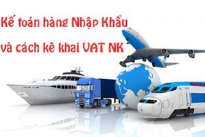 Hướng đẫn hạch toán hàng hoá nhập khẩu và cách kê khai thuế GTGT hàng nhập khẩu