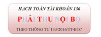 Phương pháp kế toán phải thu nội bộ – TK 136 theo Thông tư 133