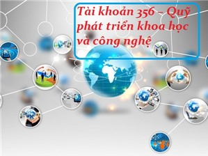 Phương pháp hạch toán TK 356 - Quỹ phát triển khoa học và công nghệ theo TT 200